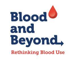 The Blood and Beyond, Rethinking Blood Use